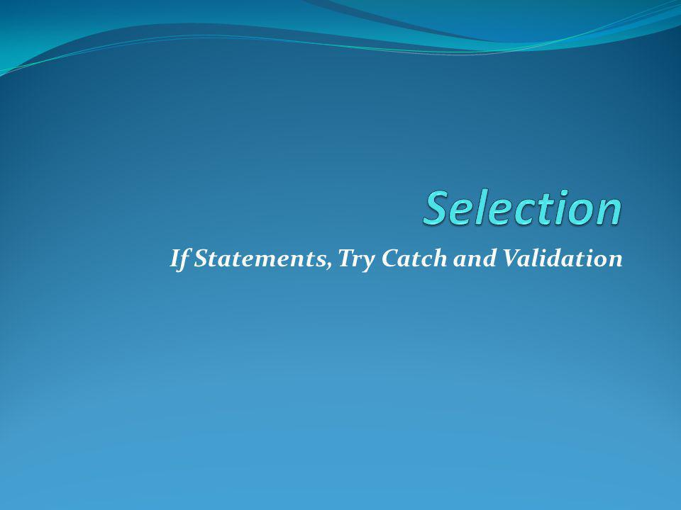 If Statements, Try Catch and Validation