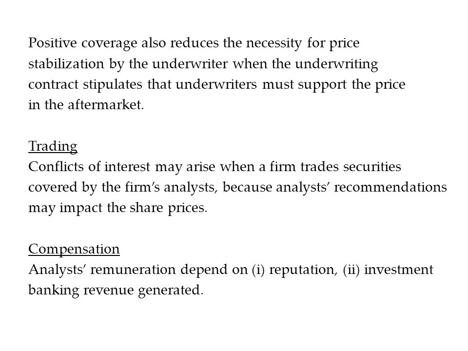 Positive coverage also reduces the necessity for price stabilization by the underwriter when the underwriting contract stipulates that underwriters must support the price in the aftermarket.