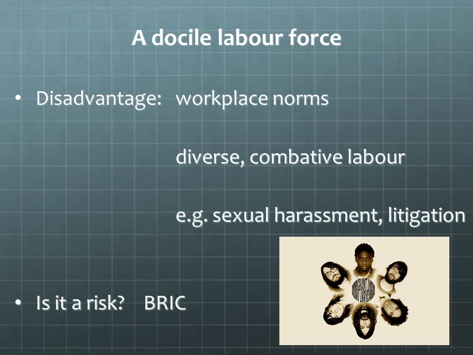 Disadvantage: workplace norms diverse, combative labour diverse, combative labour e.g.