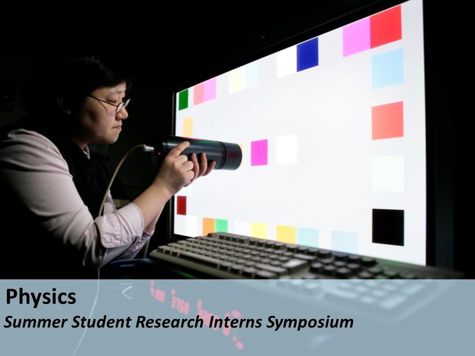 Physics Summer Student Research Interns Symposium