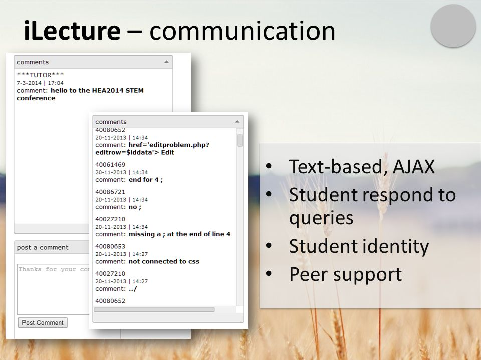 iLecture – communication Text-based, AJAX Student respond to queries Student identity Peer support