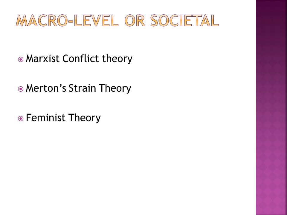  Marxist Conflict theory  Merton's Strain Theory  Feminist Theory