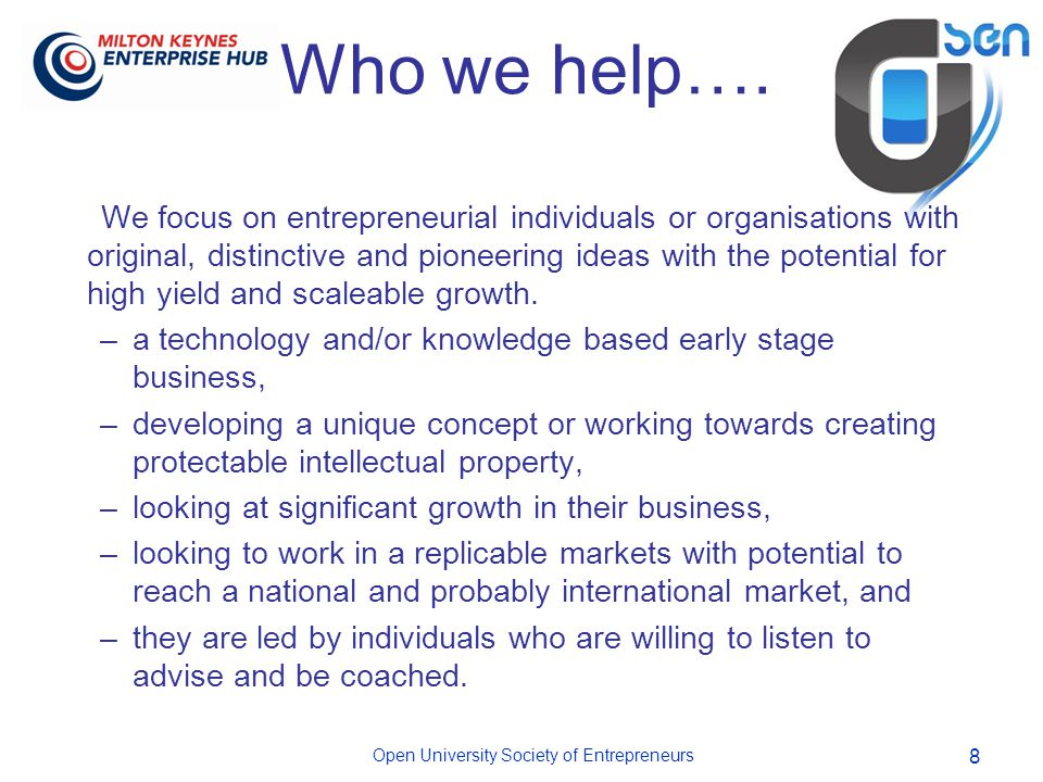 Open University Society of Entrepreneurs 8 Who we help….