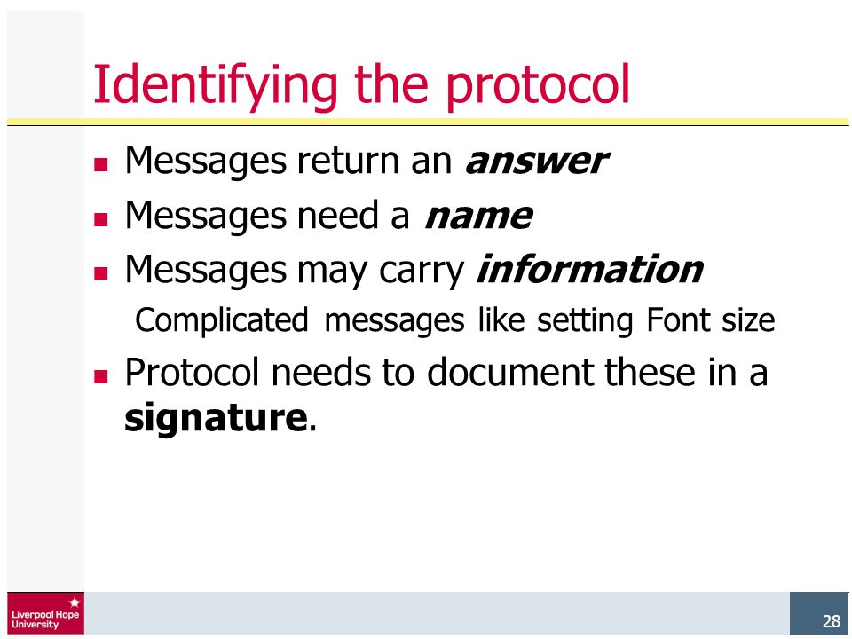 28 Identifying the protocol Messages return an answer Messages need a name Messages may carry information Complicated messages like setting Font size Protocol needs to document these in a signature.