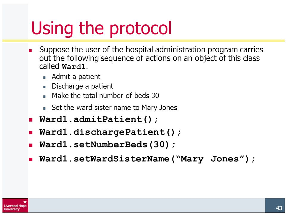 43 Using the protocol Suppose the user of the hospital administration program carries out the following sequence of actions on an object of this class called Ward1.