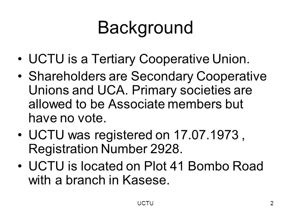 Background UCTU is a Tertiary Cooperative Union.