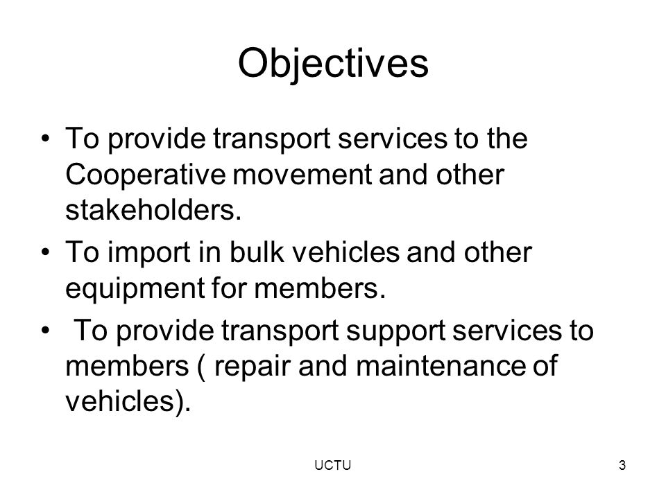 Objectives To provide transport services to the Cooperative movement and other stakeholders.