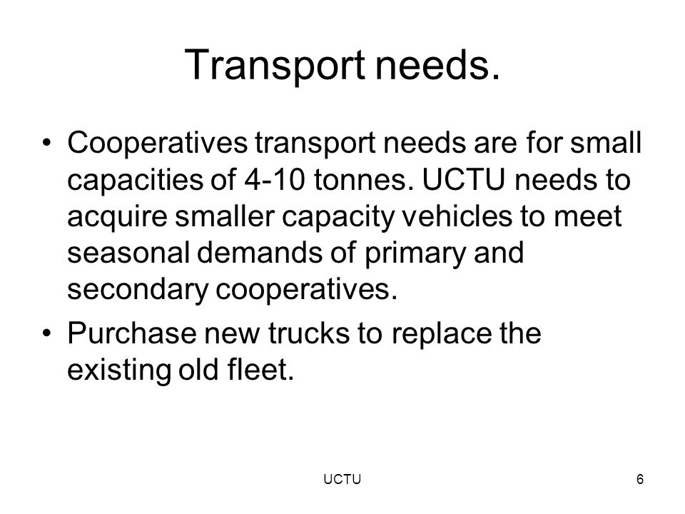 Transport needs. Cooperatives transport needs are for small capacities of 4-10 tonnes.