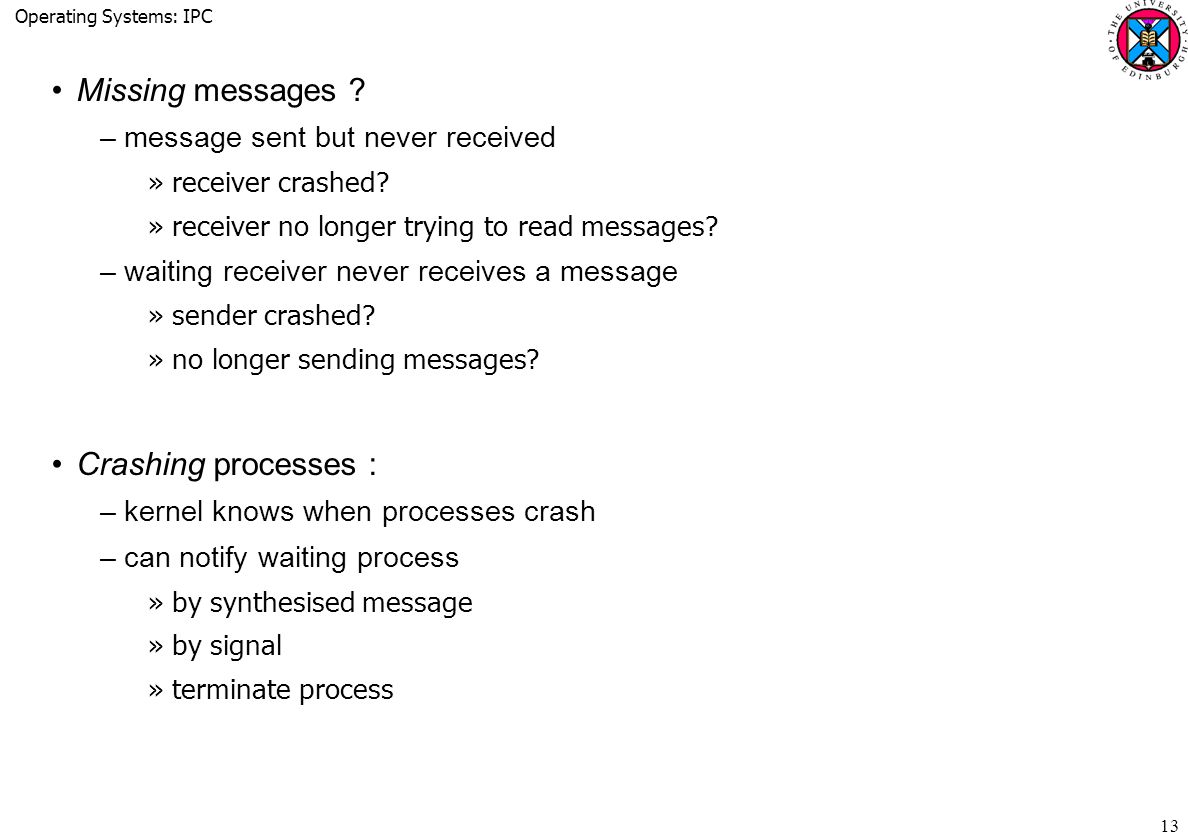 Operating Systems: IPC 13 Missing messages . –message sent but never received »receiver crashed.