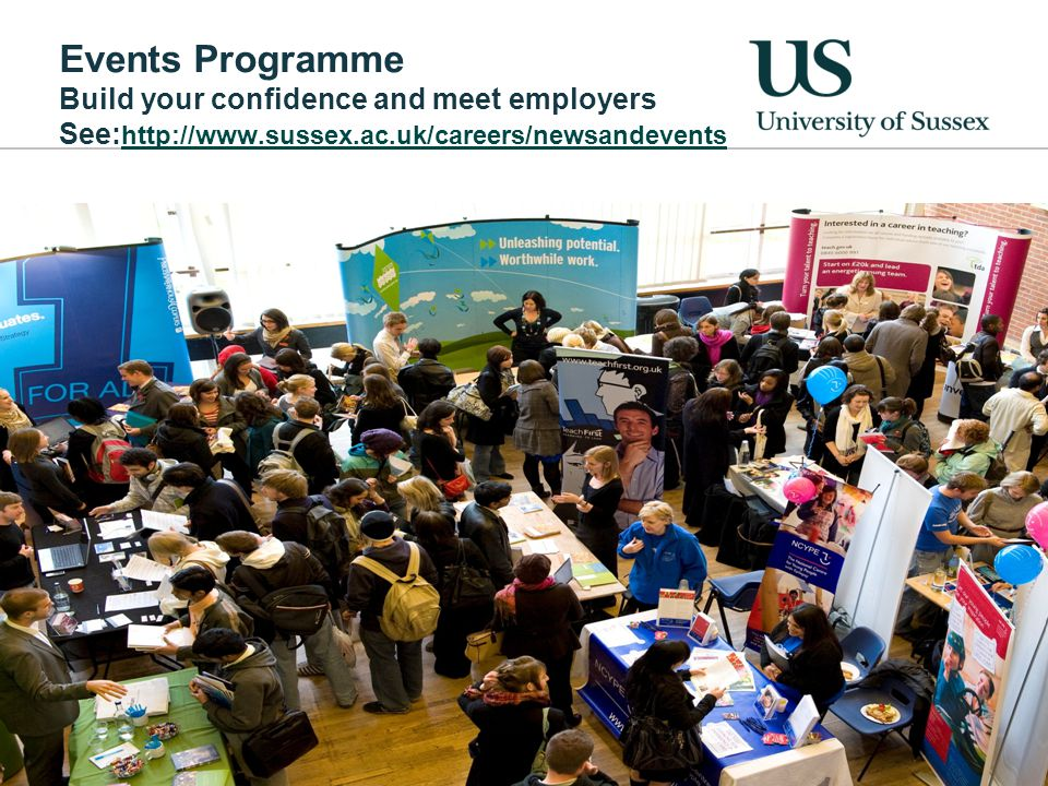 Events Programme Build your confidence and meet employers See: http://www.sussex.ac.uk/careers/newsandevents