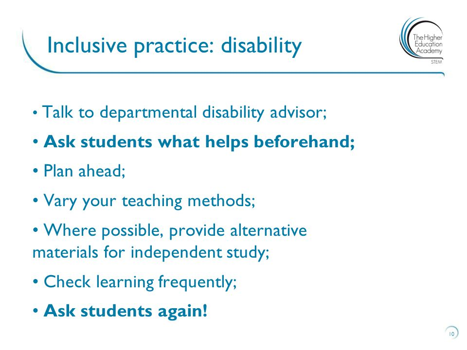 Talk to departmental disability advisor; Ask students what helps beforehand; Plan ahead; Vary your teaching methods; Where possible, provide alternative materials for independent study; Check learning frequently; Ask students again.