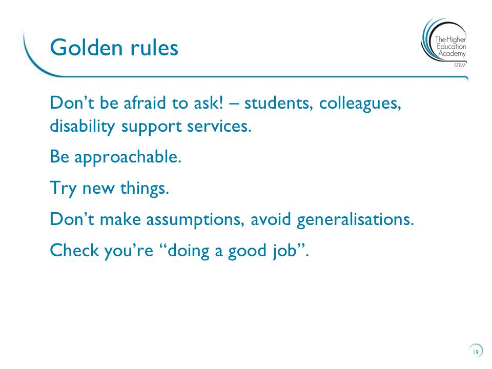 Don't be afraid to ask. – students, colleagues, disability support services.