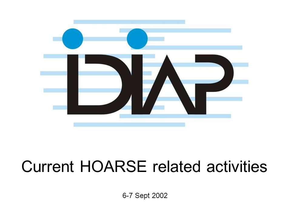 Current HOARSE related activities 6-7 Sept 2002