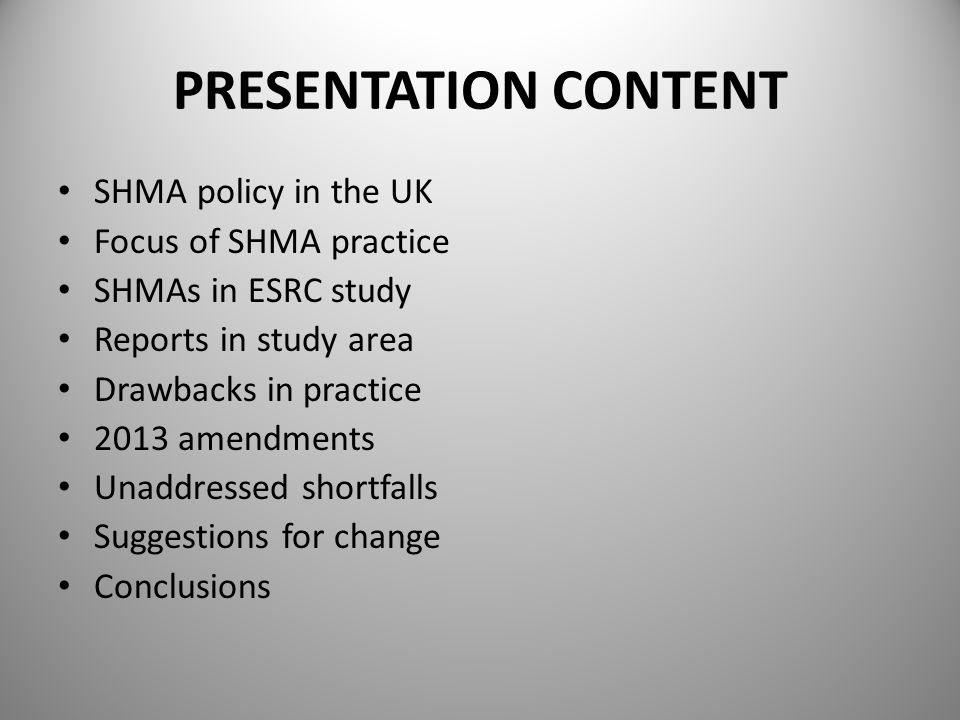 PRESENTATION CONTENT SHMA policy in the UK Focus of SHMA practice SHMAs in ESRC study Reports in study area Drawbacks in practice 2013 amendments Unaddressed shortfalls Suggestions for change Conclusions