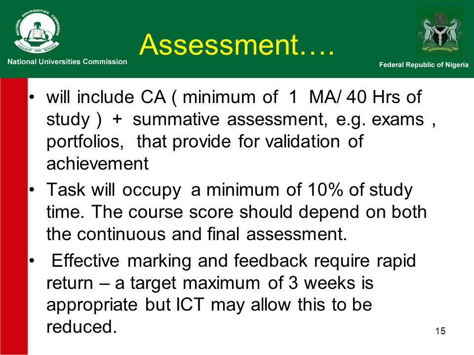 Assessment…. will include CA ( minimum of 1 MA/ 40 Hrs of study ) + summative assessment, e.g.