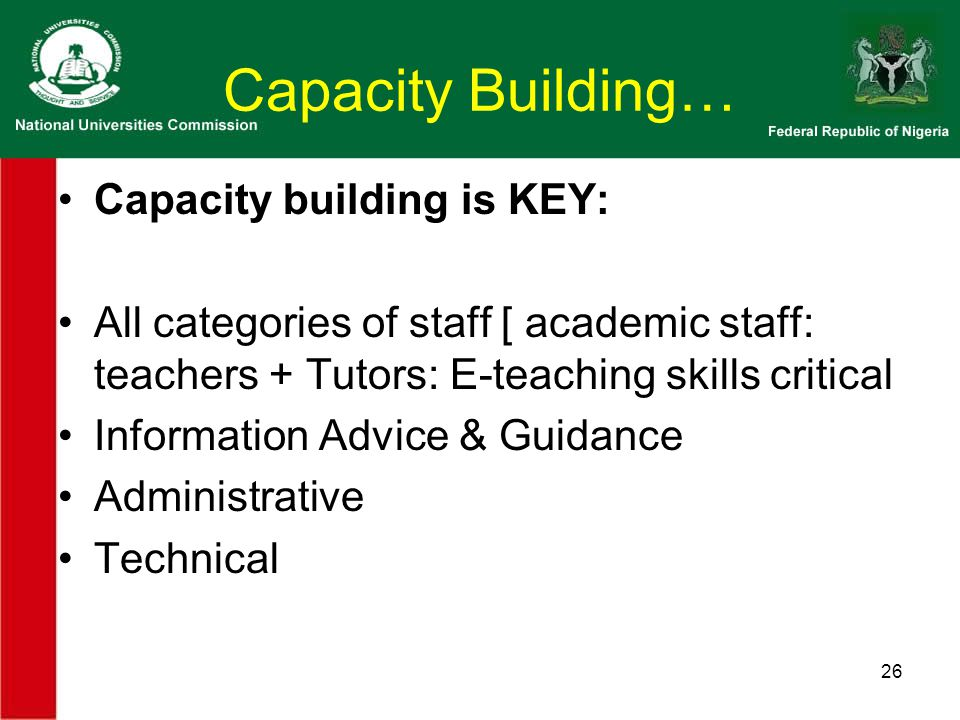 Capacity Building… Capacity building is KEY: All categories of staff [ academic staff: teachers + Tutors: E-teaching skills critical Information Advice & Guidance Administrative Technical 26