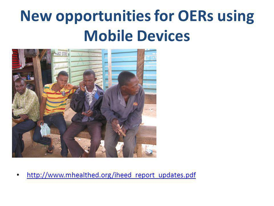 New opportunities for OERs using Mobile Devices http://www.mhealthed.org/iheed_report_updates.pdf