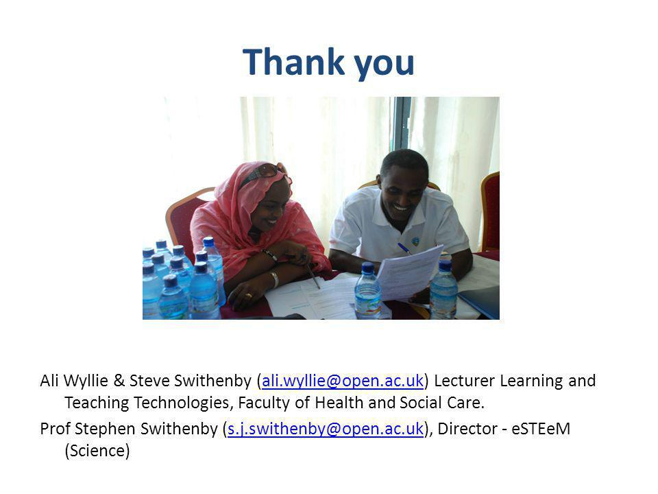 Thank you Ali Wyllie & Steve Swithenby (ali.wyllie@open.ac.uk) Lecturer Learning and Teaching Technologies, Faculty of Health and Social Care.ali.wyllie@open.ac.uk Prof Stephen Swithenby (s.j.swithenby@open.ac.uk), Director - eSTEeM (Science)s.j.swithenby@open.ac.uk