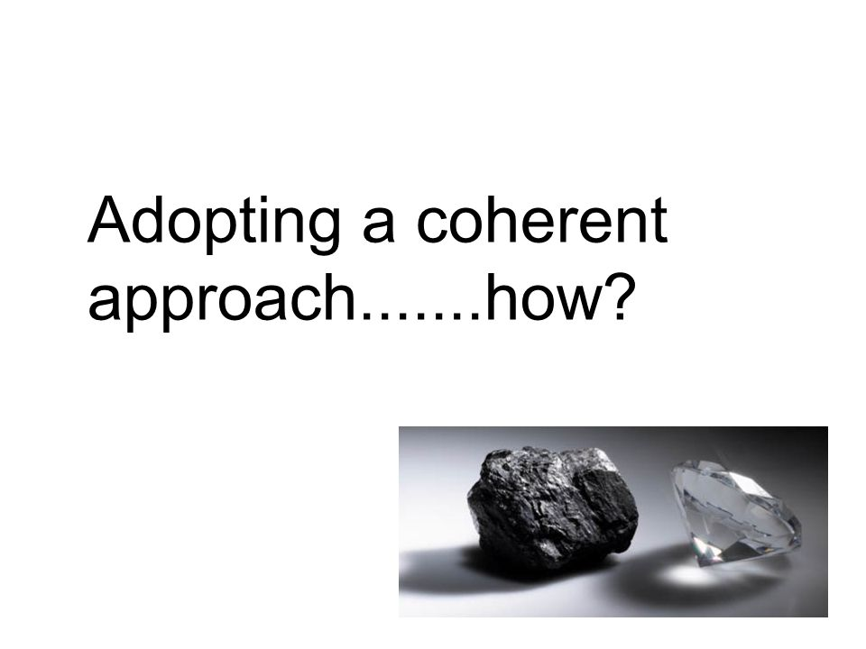 Adopting a coherent approach.......how