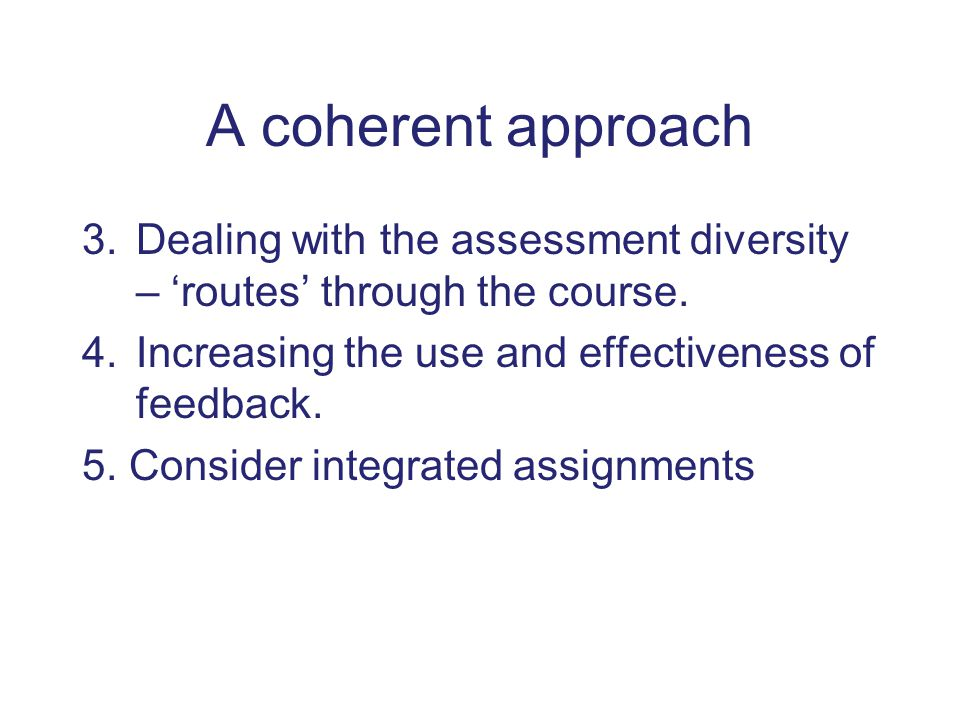 A coherent approach 3.Dealing with the assessment diversity – 'routes' through the course.