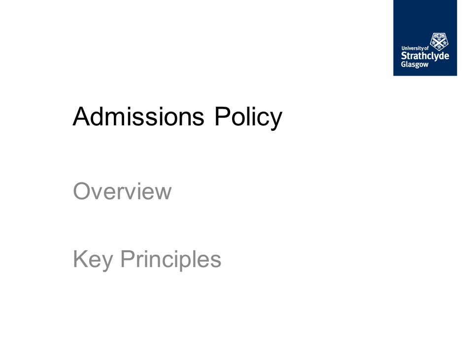 Admissions Policy Overview Key Principles