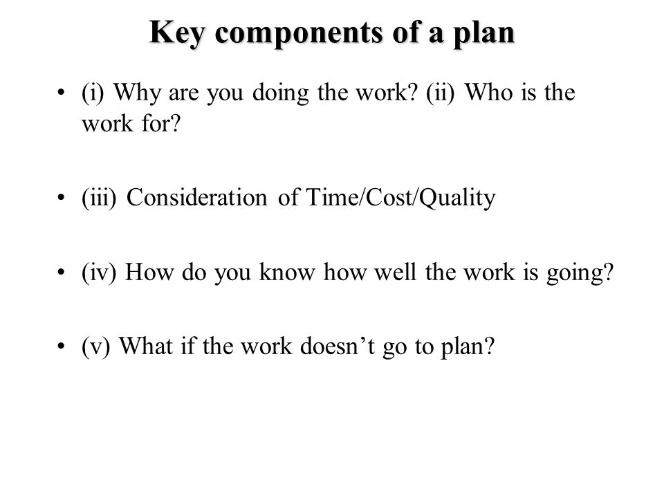 Key components of a plan (i) Why are you doing the work.