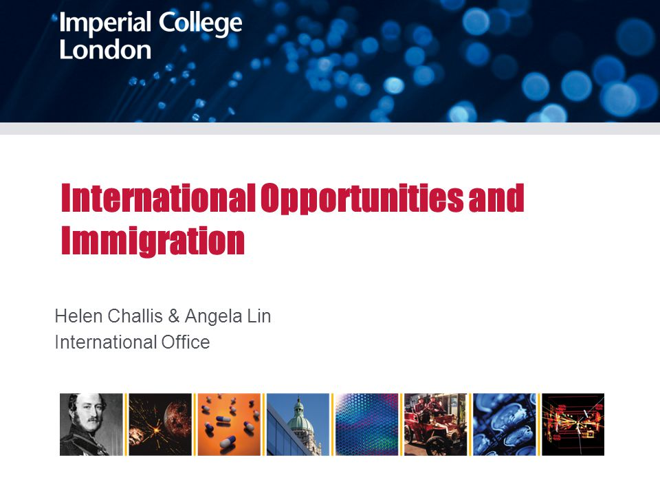 International Opportunities and Immigration Helen Challis & Angela Lin International Office