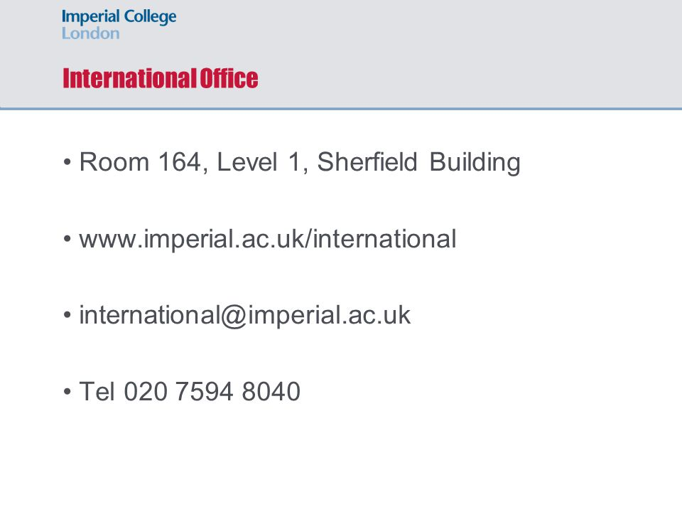 International Office Room 164, Level 1, Sherfield Building   Tel