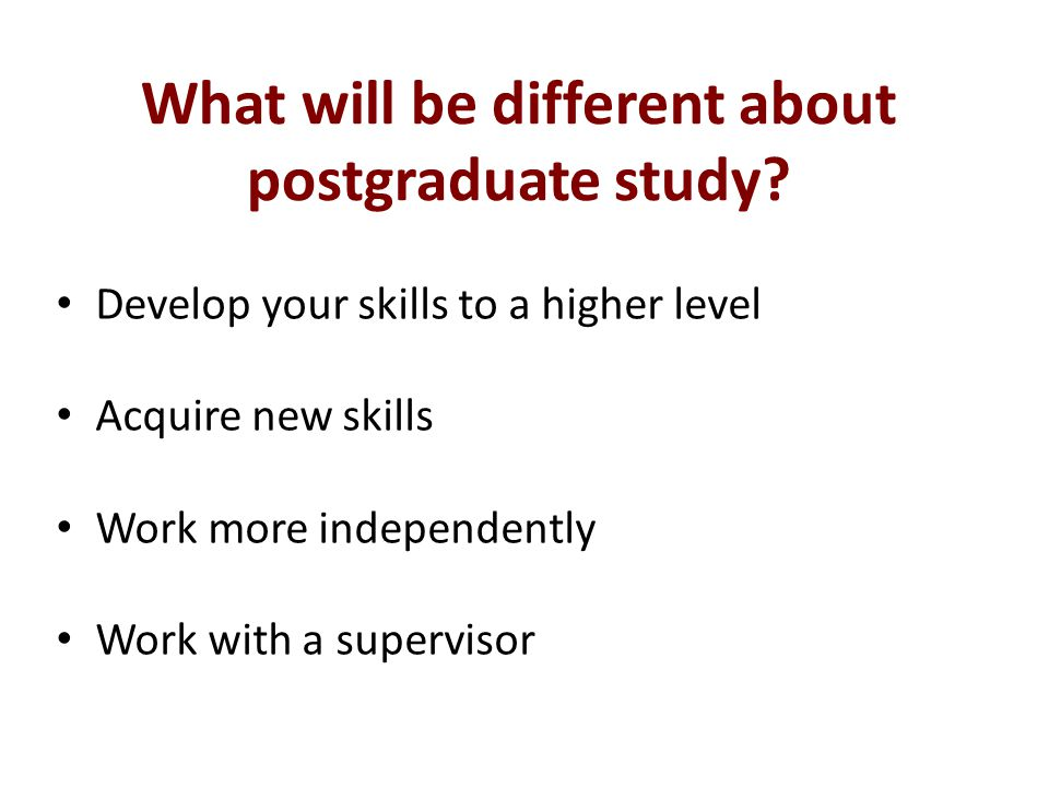 What will be different about postgraduate study.