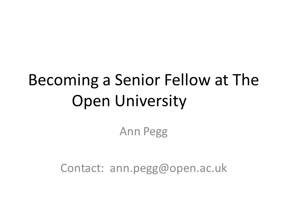 Becoming a Senior Fellow at The Open University Ann Pegg Contact: ann.pegg@open.ac.uk
