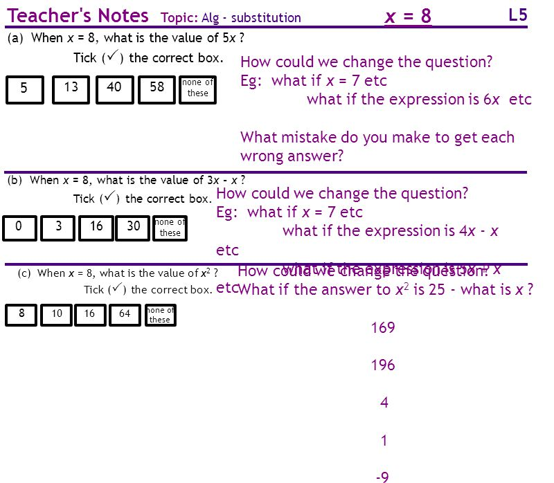 L5 Teacher s Notes Topic: Alg - substitution How could we change the question.