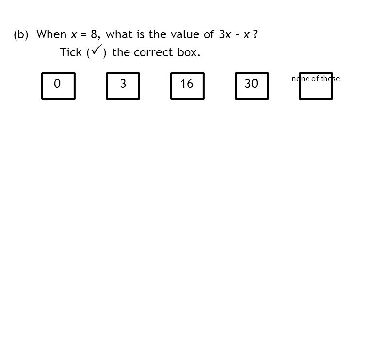 0 31630 none of these (b) When x = 8, what is the value of 3x - x Tick (  ) the correct box.