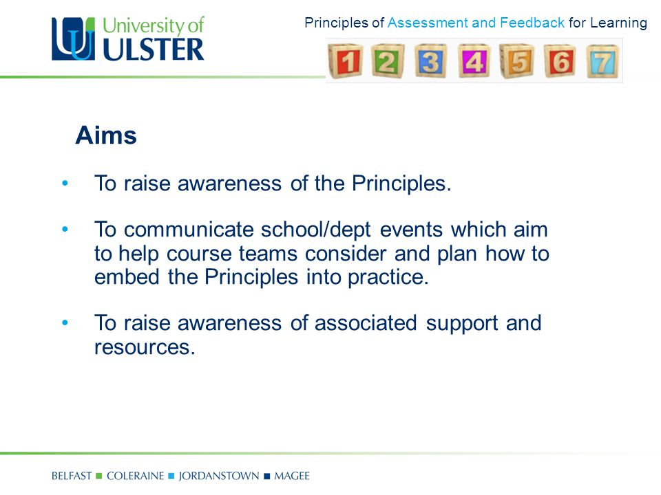 Principles of Assessment and Feedback for Learning Aims To raise awareness of the Principles.
