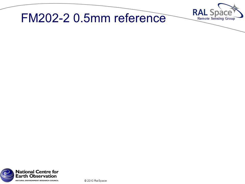 Remote Sensing Group FM202-2 0.5mm reference © 2010 RalSpace