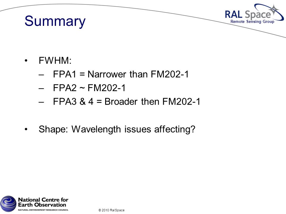 Remote Sensing Group Summary FWHM: –FPA1 = Narrower than FM202-1 –FPA2 ~ FM202-1 –FPA3 & 4 = Broader then FM202-1 Shape: Wavelength issues affecting.