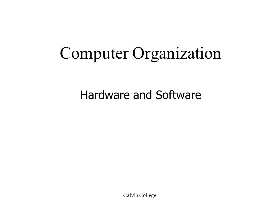 Calvin College Computer Organization Hardware and Software