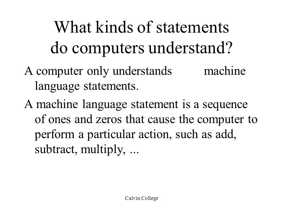 Calvin College What kinds of statements do computers understand.