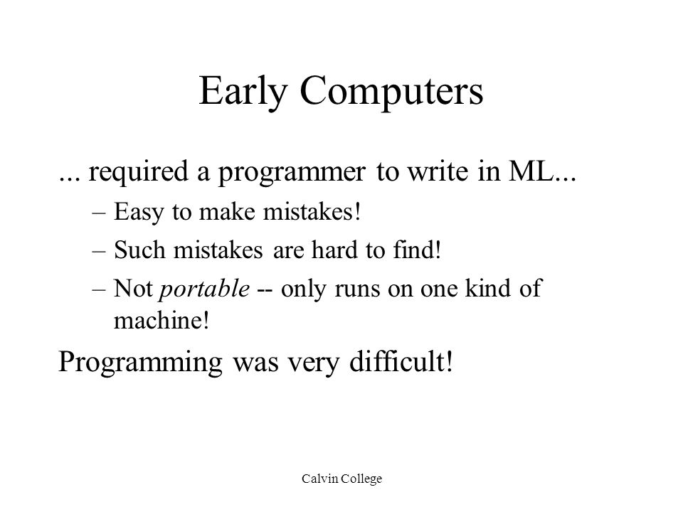 Calvin College Early Computers... required a programmer to write in ML...