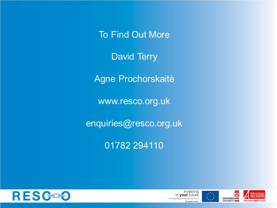 To Find Out More David Terry Agne Prochorskaitè www.resco.org.uk enquiries@resco.org.uk 01782 294110
