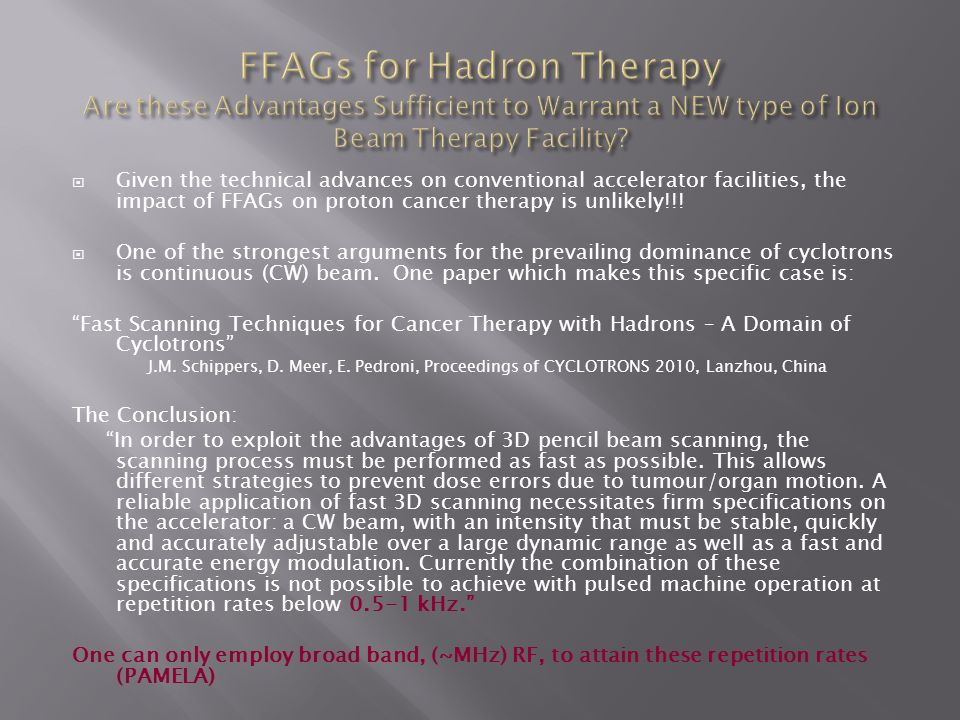  Given the technical advances on conventional accelerator facilities, the impact of FFAGs on proton cancer therapy is unlikely!!.