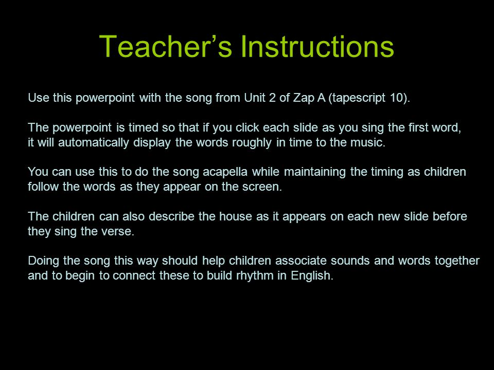 Teacher's Instructions Use this powerpoint with the song from Unit 2 of Zap A (tapescript 10).