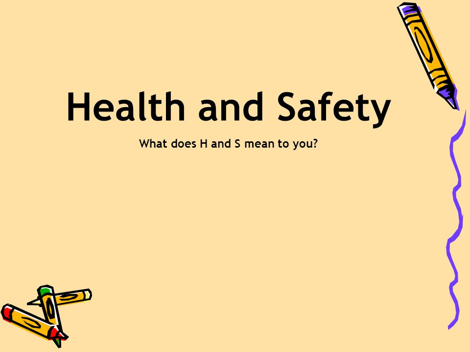 Health and Safety What does H and S mean to you