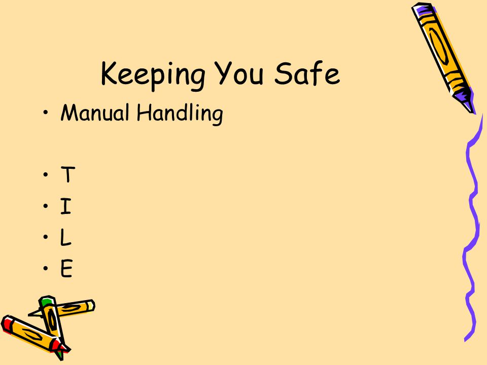 Keeping You Safe Manual Handling T I L E
