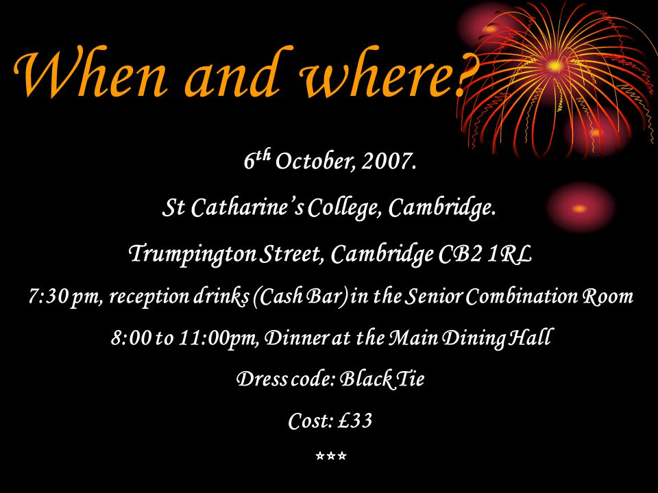 When and where. 6 th October, 2007. St Catharine's College, Cambridge.