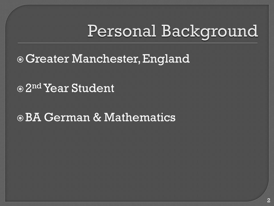  Greater Manchester, England  2 nd Year Student  BA German & Mathematics 2