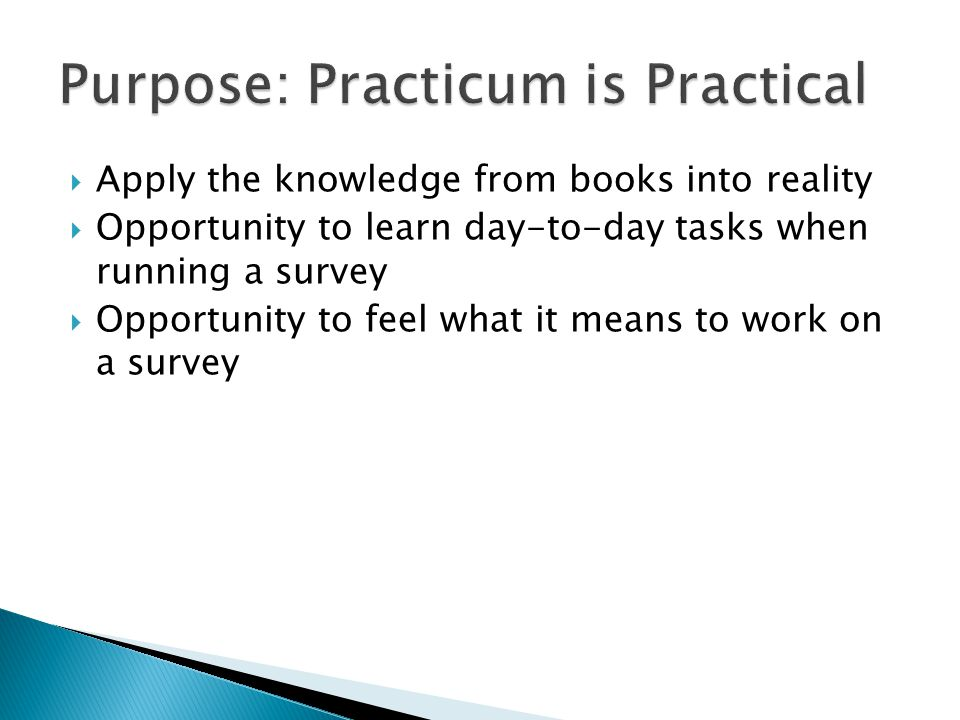  Apply the knowledge from books into reality  Opportunity to learn day-to-day tasks when running a survey  Opportunity to feel what it means to work on a survey