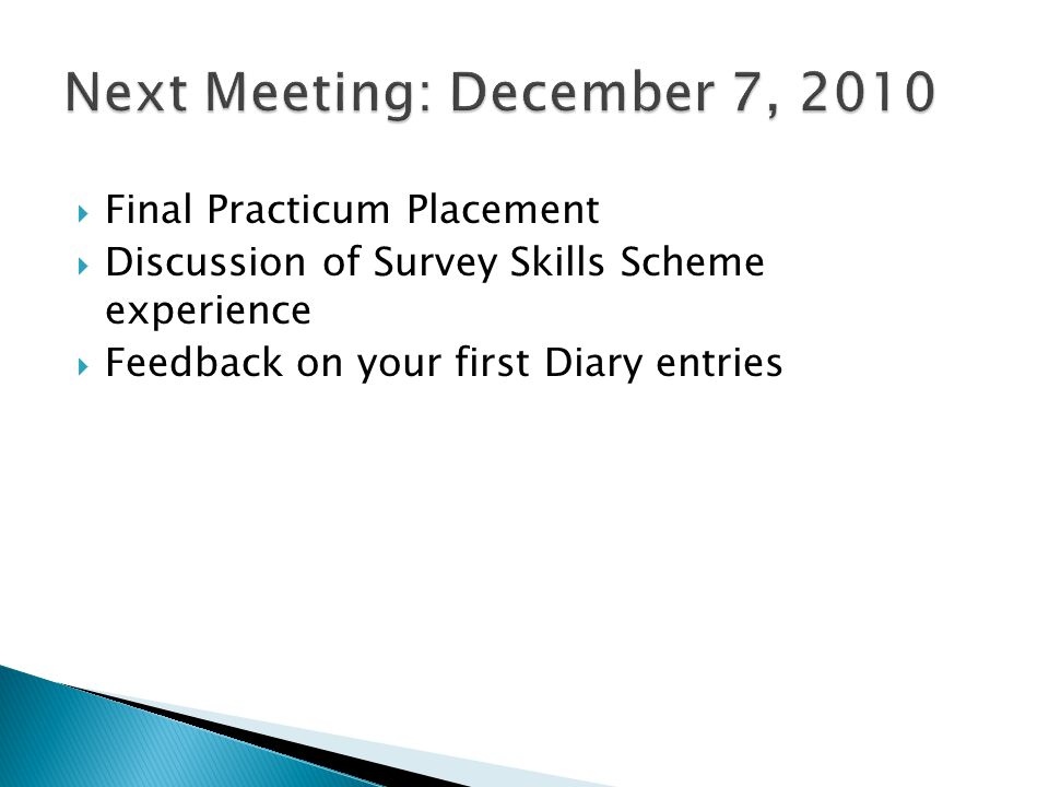  Final Practicum Placement  Discussion of Survey Skills Scheme experience  Feedback on your first Diary entries