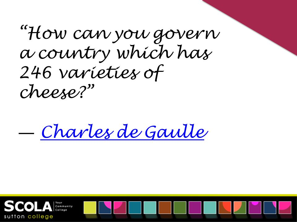 How can you govern a country which has 246 varieties of cheese ― Charles de GaulleCharles de Gaulle