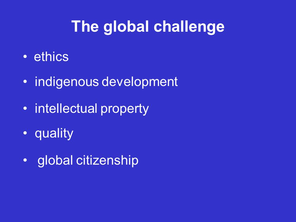 The global challenge ethics indigenous development intellectual property quality global citizenship