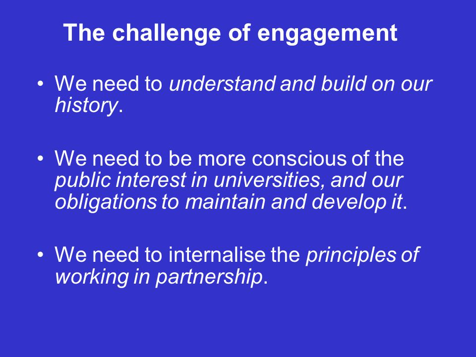 The challenge of engagement We need to understand and build on our history.